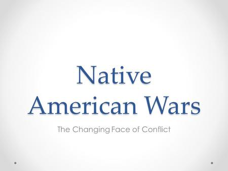 Native American Wars The Changing Face of Conflict.
