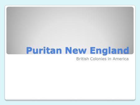 Puritan New England British Colonies in America. Create a Charter Activity 1. Why are you leaving England? What is the goal of the colony? 2. Who will.