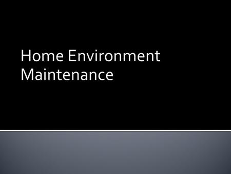 Home Environment Maintenance. 1. Explain the relevance of the care or support plan for home maintenance. 2. Describe the importance of client rights and.