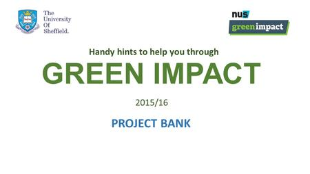 GREEN IMPACT Handy hints to help you through 2015/16 PROJECT BANK.