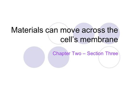 Materials can move across the cell's membrane Chapter Two – Section Three.