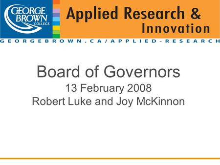 Board of Governors 13 February 2008 Robert Luke and Joy McKinnon Place Title Here.