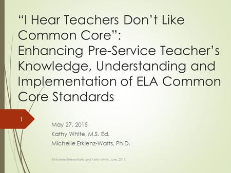 """I Hear Teachers Don't Like Common Core"": Enhancing Pre-Service Teacher's Knowledge, Understanding and Implementation of ELA Common Core Standards May."