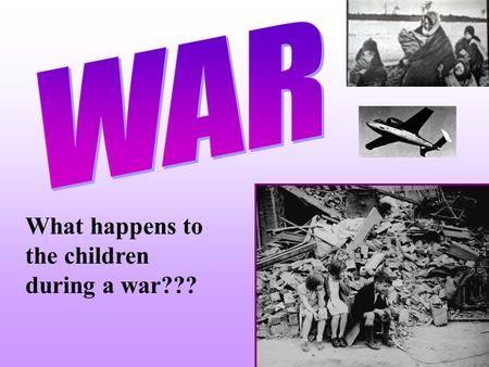 What happens to the children during a war???