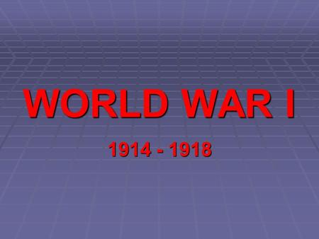 WORLD WAR I 1914 - 1918. 2 The First World War: War involving nearly all the nations of the world 1914-1918 What?   When?