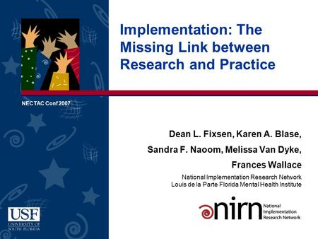 Dean L. Fixsen, Karen A. Blase, Sandra F. Naoom, Melissa Van Dyke, Frances Wallace National Implementation Research Network Louis de la Parte Florida Mental.