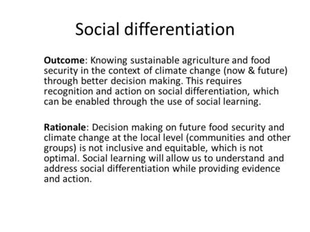 Social differentiation Outcome: Knowing sustainable agriculture and food security in the context of climate change (now & future) through better decision.