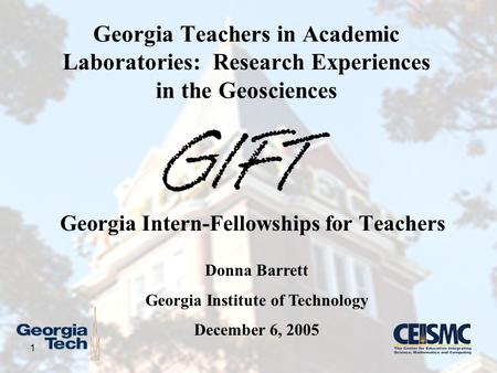 1 Georgia Intern-Fellowships for Teachers Georgia Teachers in Academic Laboratories: Research Experiences in the Geosciences Donna Barrett Georgia Institute.