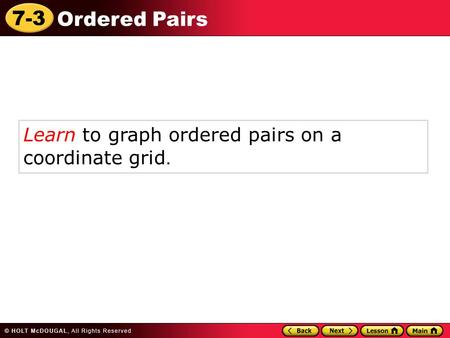 7-3 Ordered Pairs Learn to graph ordered pairs on a coordinate grid.