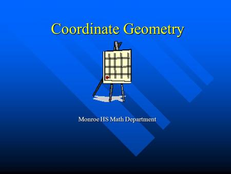 Coordinate Geometry Monroe HS Math Department Monroe HS Math Department.