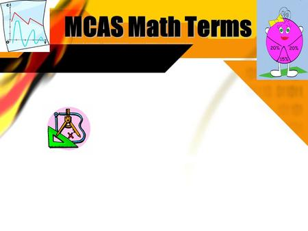MCAS Math Terms. Add The process of finding the total number of items when two or more groups of items are joined; the opposite operation of subtraction.