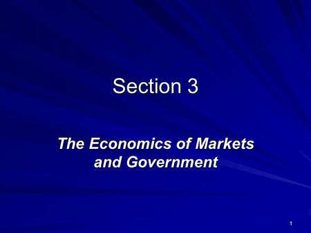 1 Section 3 The Economics of Markets and Government.
