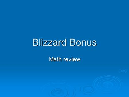 Blizzard Bonus Math review. Ratio and Rates Proportion, an equation that stakes that 2 ratios are equal. 6 16 9 24 144 You cross multiply and if they.