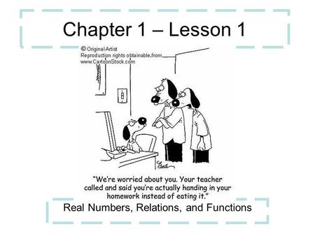 Chapter 1 – Lesson 1 Real Numbers, Relations, and Functions.