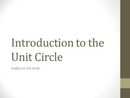 Introduction to the Unit Circle Angles on the circle.