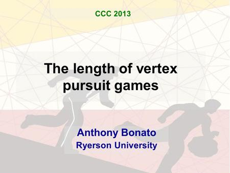 The length of vertex pursuit games Anthony Bonato Ryerson University CCC 2013.