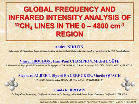 61th Ohio State University Symposium on Molecular Spectroscopy June 19–23, 2006 GLOBAL FREQUENCY AND INFRARED INTENSITY ANALYSIS OF 12 CH 4 LINES IN THE.