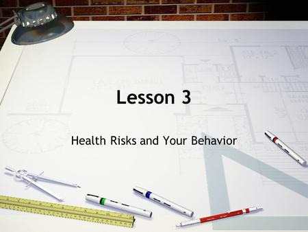 Lesson 3 Health Risks and Your Behavior. Identifying Health Risks Risk Behaviors = actions that can potentially threaten your health or the health of.