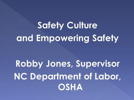 Safety Culture and Empowering Safety Robby Jones, Supervisor NC Department of Labor, OSHA.
