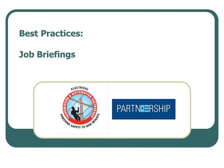 Best Practices: Job Briefings. Practice Statement Provides a uniform methodology and outlines key components of job briefings.
