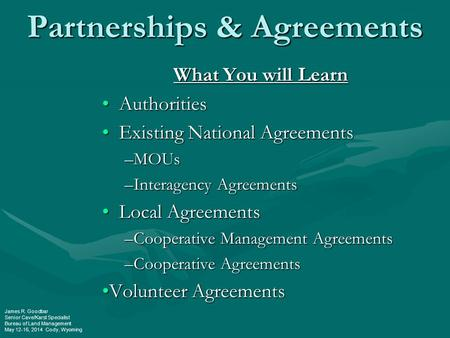 Partnerships & Agreements What You will Learn Authorities Authorities Existing National Agreements Existing National Agreements –MOUs –Interagency Agreements.
