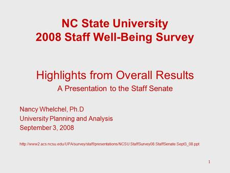 1 NC State University 2008 Staff Well-Being Survey Highlights from Overall Results A Presentation to the Staff Senate Nancy Whelchel, Ph.D University Planning.