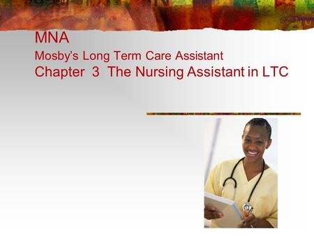 MNA Mosby's Long Term Care Assistant Chapter 3 The Nursing Assistant in LTC.