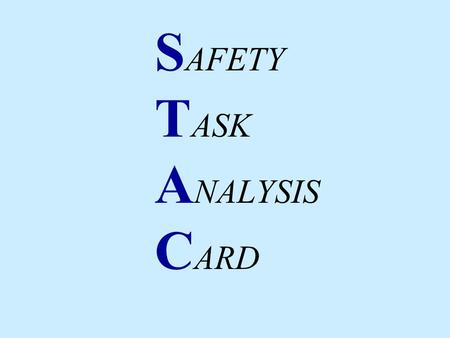 S AFETY T ASK A NALYSIS C ARD. I.WHY DO WE DO STAC'S II.EXPECTATIONS III.PIECES OF A STAC IV.SCORING SYSTEM V. EXAMPLE STAC'S VI. PRACTICE STAC VII.REVIEW.
