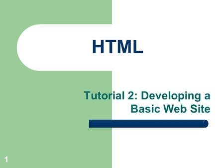 XP 1 HTML Tutorial 2: Developing a Basic Web Site.