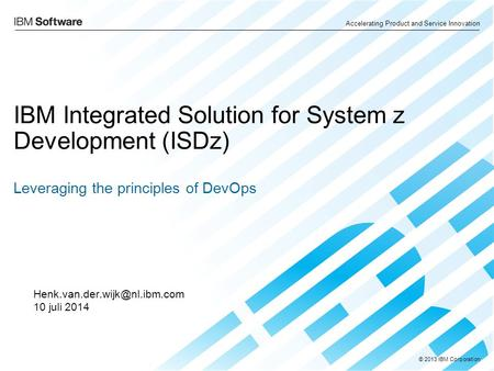 Accelerating Product and Service Innovation © 2013 IBM Corporation IBM Integrated Solution for System z Development (ISDz) Leveraging the principles of.