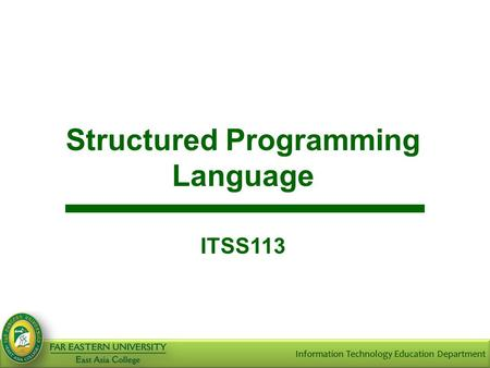 Structured Programming Language ITSS113. Lecture-1 : INTRODUCTION To provide brief history of COBOL To learn the capabilities and limitations of COBOL.