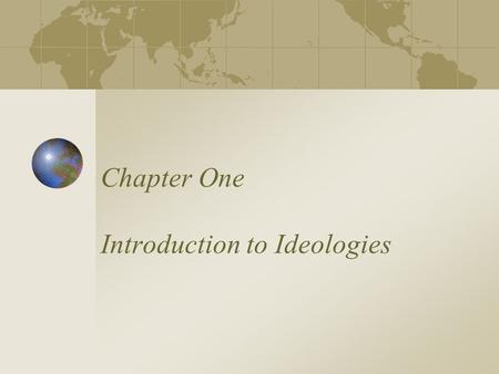 Chapter One Introduction to Ideologies. Political Ideologies An ideology, such as liberalism, conservatism, socialism, or fascism, is a comprehensive.