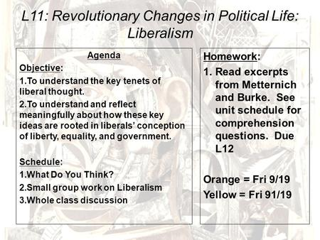 L11: Revolutionary Changes in Political Life: Liberalism Agenda Objective: 1.To understand the key tenets of liberal thought. 2.To understand and reflect.