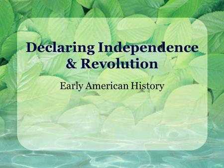 Declaring Independence & Revolution Early American History.