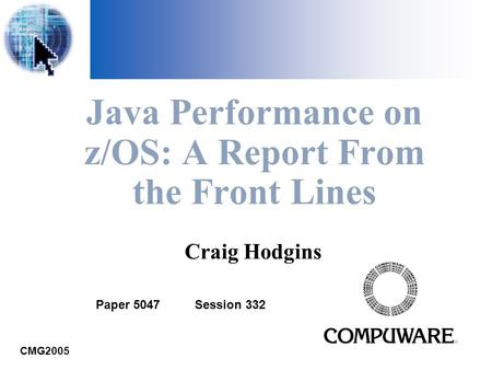 Java Performance on z/OS: A Report From the Front Lines CMG2005 Craig Hodgins Paper 5047 Session 332.