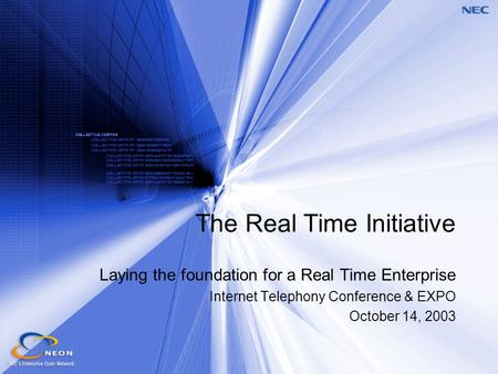 The Real Time Initiative Laying the foundation for a Real Time Enterprise Internet Telephony Conference & EXPO October 14, 2003.