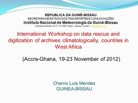 International Workshop on data rescue and digitization of archives climatologically, countries in West Africa Cherno Luis Mendes GUINEA-BISSAU REPUBLICA.