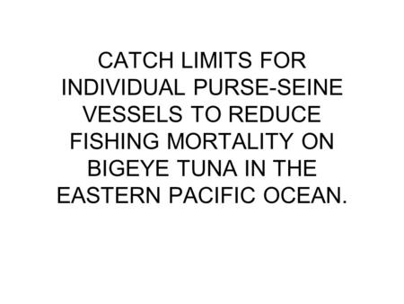 CATCH LIMITS FOR INDIVIDUAL PURSE-SEINE VESSELS TO REDUCE FISHING MORTALITY ON BIGEYE TUNA IN THE EASTERN PACIFIC OCEAN.