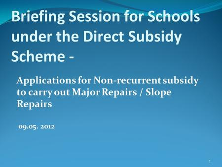Applications for Non-recurrent subsidy to carry out Major Repairs / Slope Repairs Briefing Session for Schools under the Direct Subsidy Scheme - 09.05.