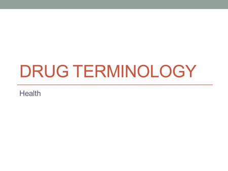 DRUG TERMINOLOGY Health. Hazard Potential The degree of likelihood that drug use may create a problem.