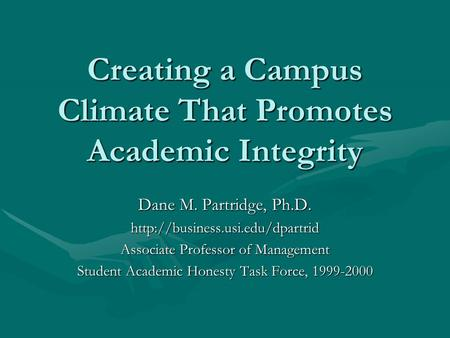 Creating a Campus Climate That Promotes Academic Integrity Dane M. Partridge, Ph.D.  Associate Professor of Management.