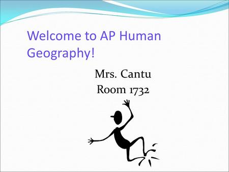 Welcome to AP Human Geography! Mrs. Cantu Room 1732.