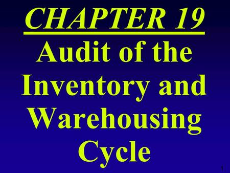 1 CHAPTER 19 Audit of the Inventory and Warehousing Cycle.