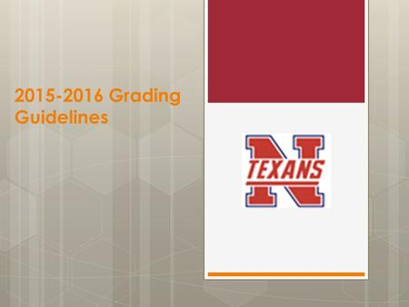 2015-2016 Grading Guidelines. These grading guidelines are for all of NISD to prepare you for college, the workplace, and personal success.