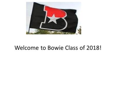 Welcome to Bowie Class of 2018!. Selecting Your Courses in To Log onto Naviance, go to www.jbhs.org  Bulletin Board  Click on Naviance Link for Incoming.