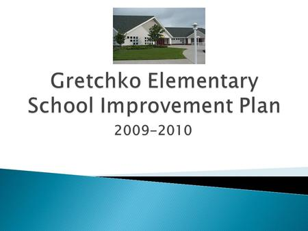 2009-2010.  To ensure continuous school improvement and exemplary education for all students.  To align instruction and curriculum with the expected.