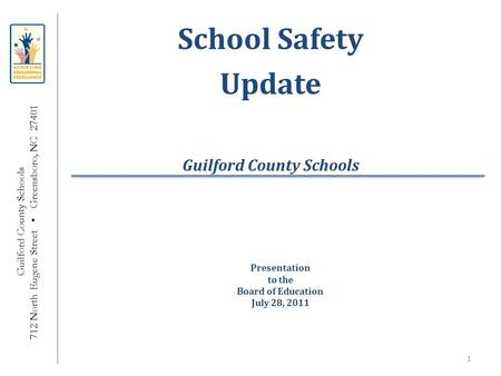 School Safety Update Guilford County Schools 712 North Eugene Street Greensboro, NC 27401 Presentation to the Board of Education July 28, 2011 1.