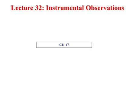 Lecture 32: Instrumental Observations Ch. 17. How has surface air temperature changed since 1800s? How have glaciers and sea level change in the past.