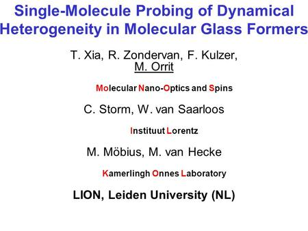 Single-Molecule Probing of Dynamical Heterogeneity in Molecular Glass Formers T. Xia, R. Zondervan, F. Kulzer, M. Orrit Molecular Nano-Optics and Spins.