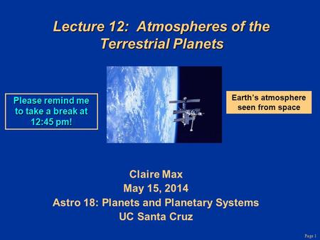 Page 1 Lecture 12: Atmospheres of the Terrestrial Planets Claire Max May 15, 2014 Astro 18: Planets and Planetary <strong>Systems</strong> UC Santa Cruz Earth's atmosphere.